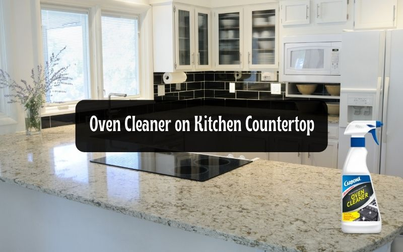 What-is-the-effect-of-oven-cleaner-on-kitchen-countertops
